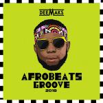 DJ Deemaks AFROBEATS GROOVE 007 | 2018