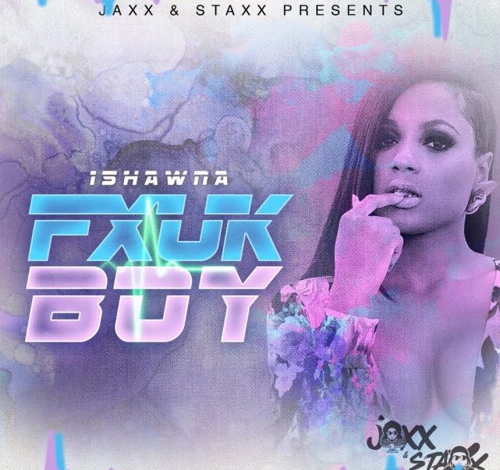 Ishawna – Fxuk Boy (Official Audio)