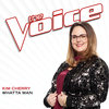 53. Whatta Man (The Voice Performance) – Kim Cherry